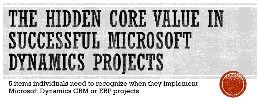 Hidden Core Values in Successful Microsoft Dynamics Projects