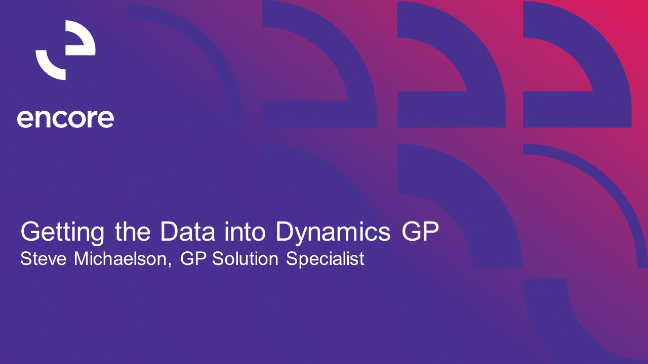 Getting the Data into Dynamics GP (Video) | Encore Business Solutions